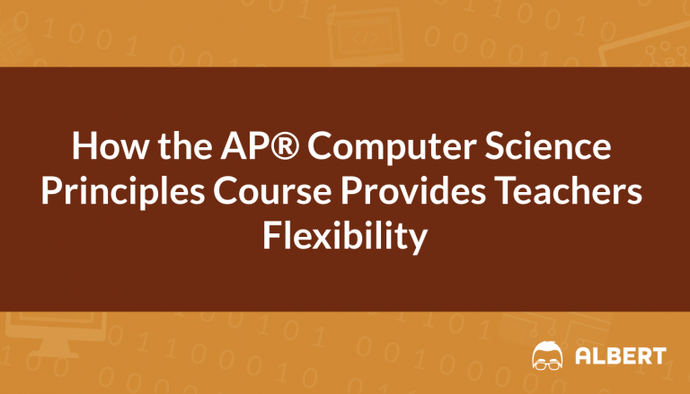 How the AP® Computer Science Principles Course Provides Teachers Flexibility