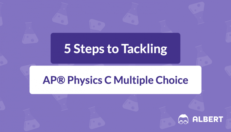 5 Steps to Tackling AP® Physics C Multiple Choice
