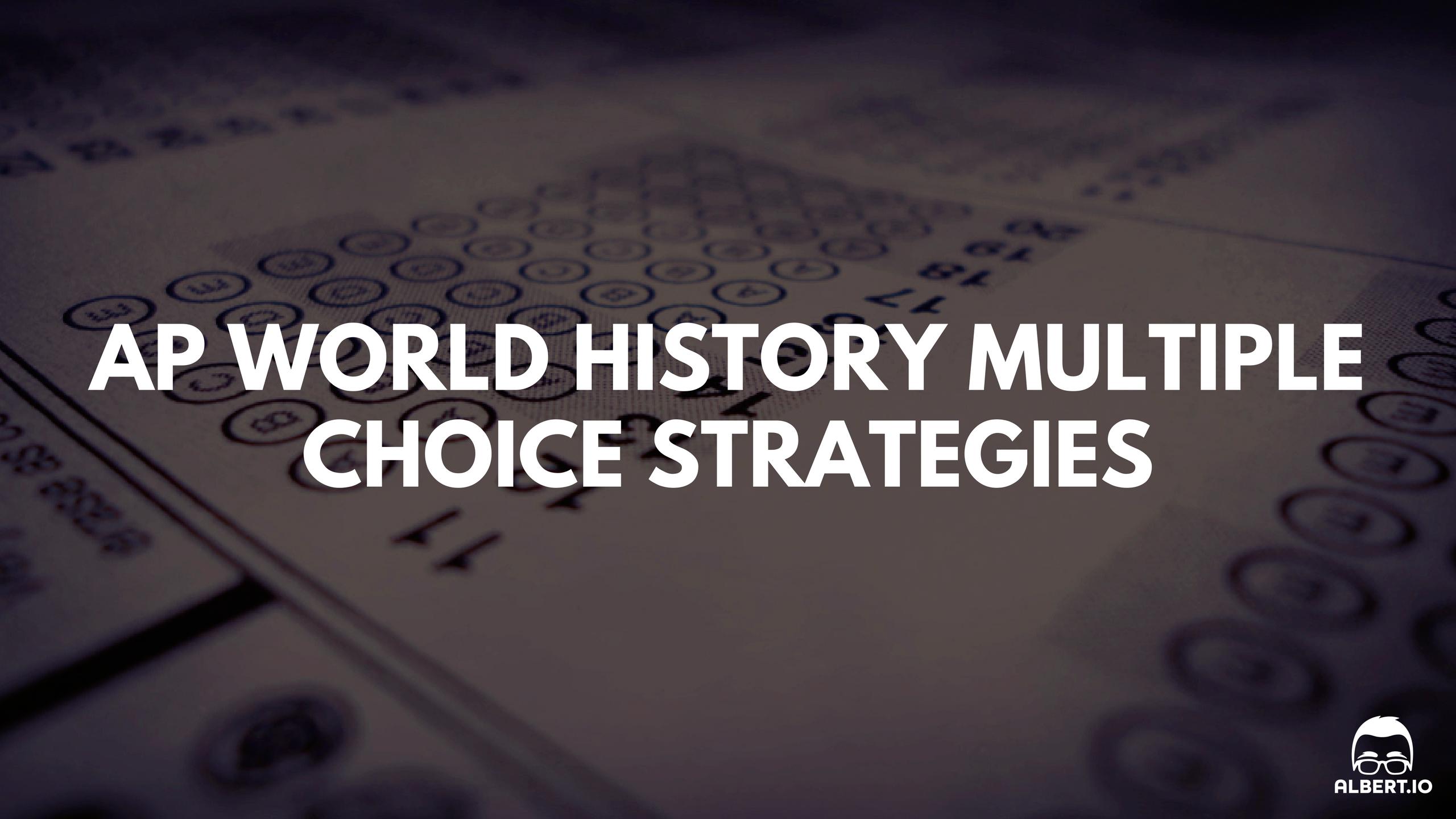 AP World History Multiple Choice Strategies | Albert io