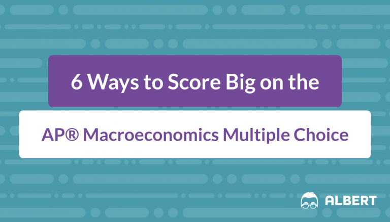 6 Ways to Score Big on the AP® Macroeconomics Multiple Choice