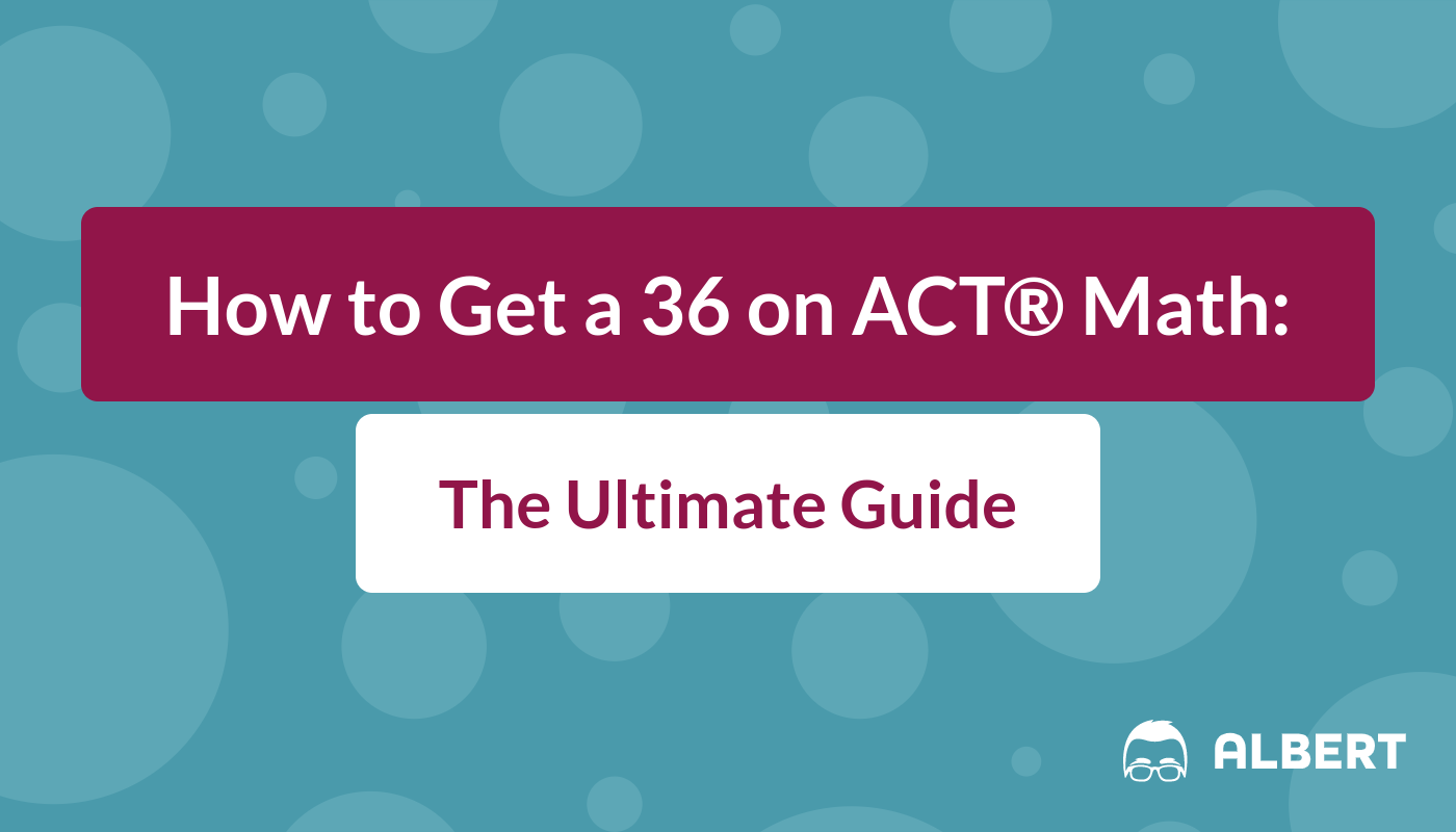 How To Get A 36 On Act Math The Ultimate Guide Albert Io Read to find all available official act practice tests for free. how to get a 36 on act math the
