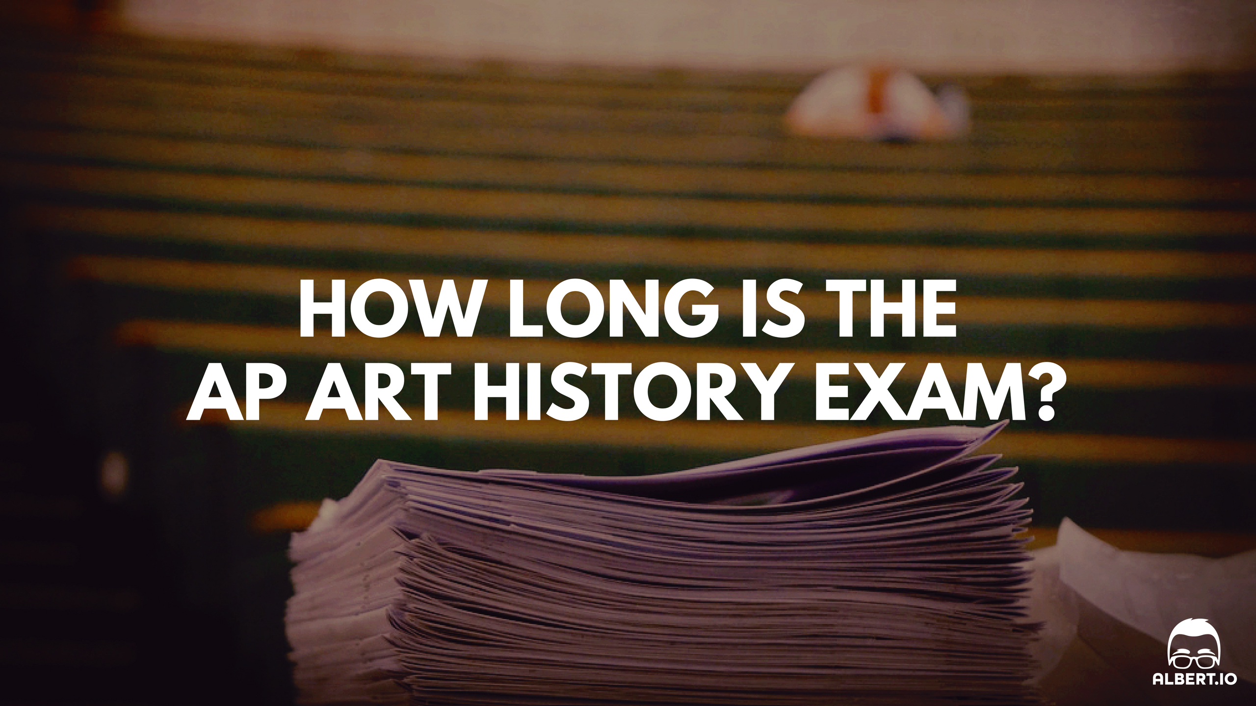 How Long is the AP Art History Exam