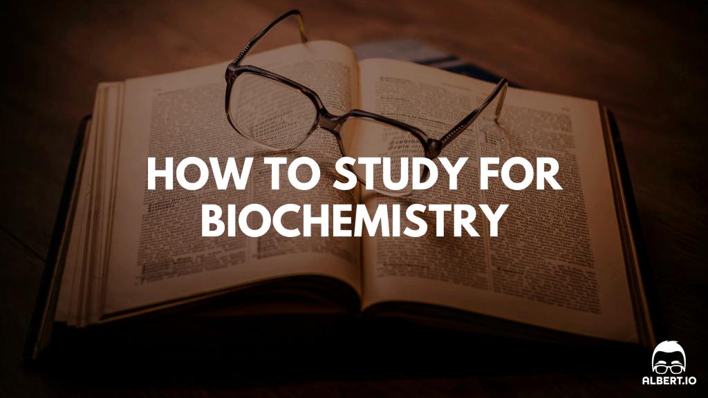 How to Study for Biochemistry | Albert io