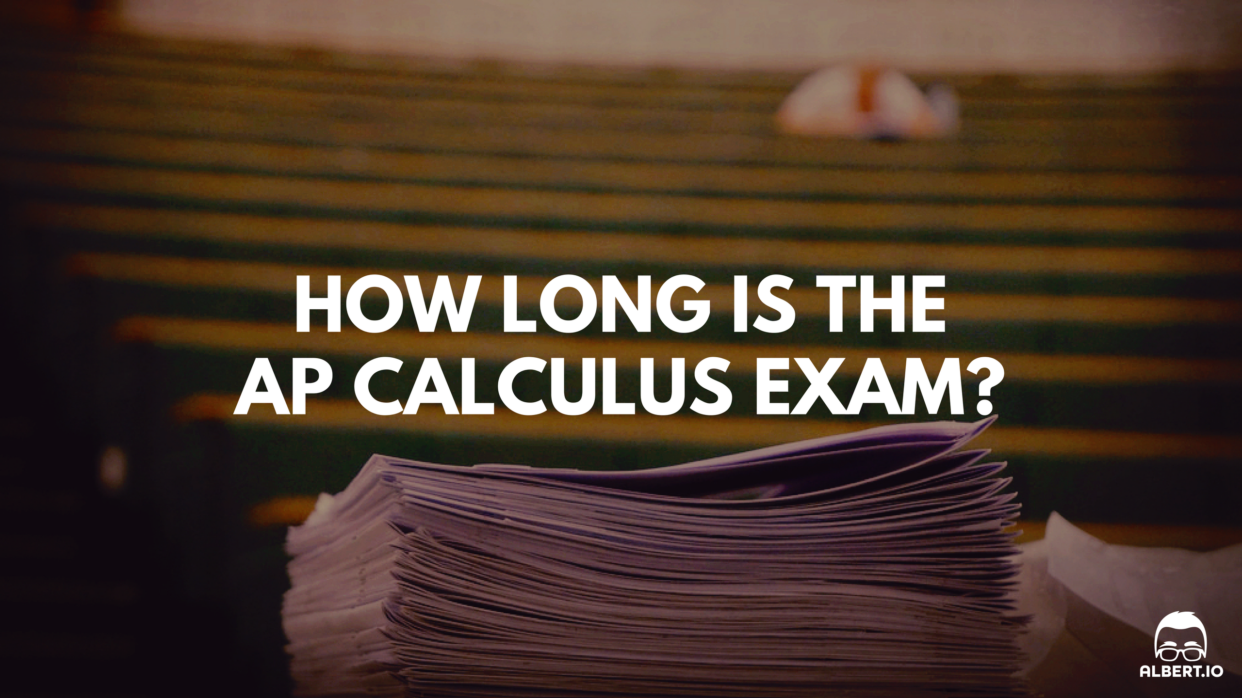 How Long is the AP Calculus Exam