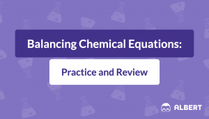 Balancing Chemical Equations: Practice and Review