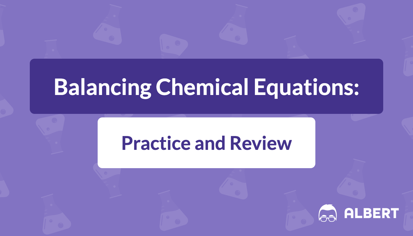 Balancing Chemical Equations Practice And Review Albert Io