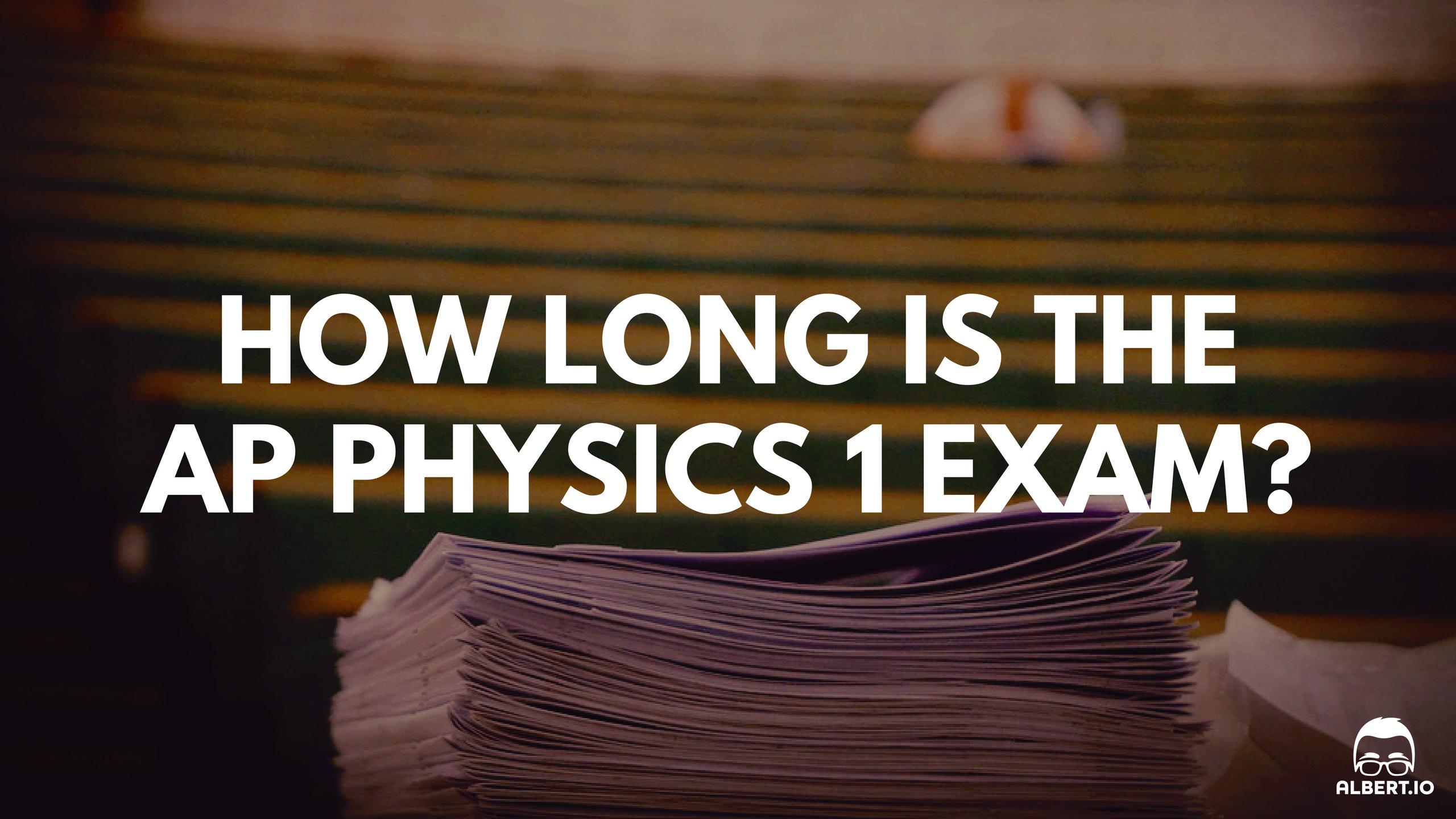 How Long is the AP Physics 1 Exam - Albert Blog