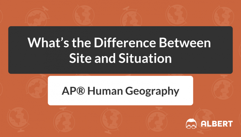 Difference Between Site and Situation in AP® Human Geography