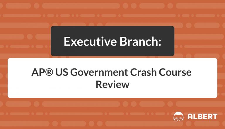 Executive Branch - AP® US Government Crash Course Review