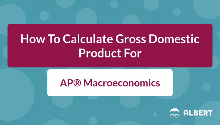 How To Calculate Gross Domestic Product For AP® Macroeconomics