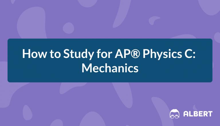 How to Study for AP® Physics C: Mechanics