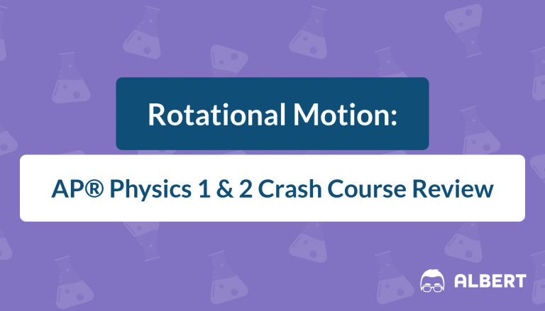 Rotational Motion - AP® Physics 1 and 2 Crash Course Review