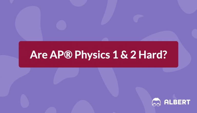 is AP® Physics 1 & 2 Hard?