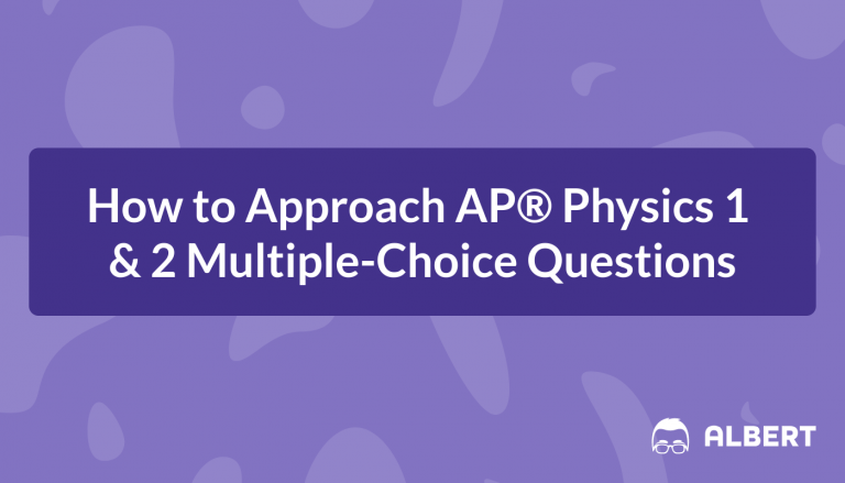 How to Approach AP® Physics 1 & 2 Multiple-Choice Questions