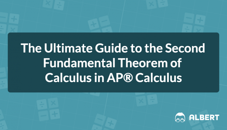 The Ultimate Guide to the Second Fundamental Theorem of Calculus in AP® Calculus